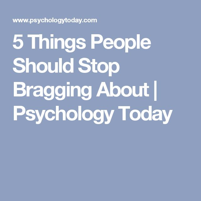 5 Things People Should Stop Bragging About | Psychology Today