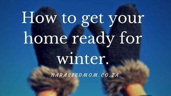 How to get your home ready for winter|HarassedMom
