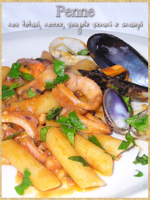 Penne con totani, cozze, vongole veraci e scampi (Penne with squid, mussels, clams and prawns)
