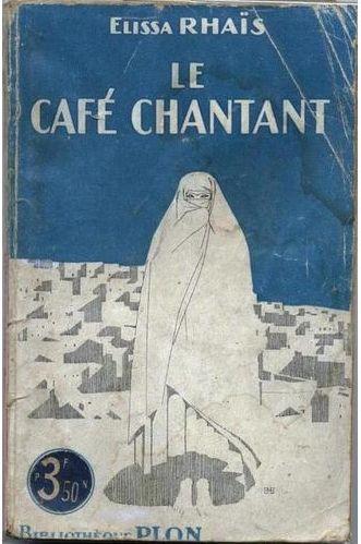 1919 Le Café Chantant Elisa Rhaïs - Trois nouvelles (le café chantant, Kerkeb et Noblesse arabe), – parues dans la revue des deux mondes en 1919, premier succès de l'écrivaine – ayant pour toile de fond la société coloniale algérienne, mais reflétant un Orient mythique, intemporel, symbole de sensualité, de volupté et de passions.  Au centre, la femme, à la fois objet de désir et audacieuse, éprise de liberté et bravant les interdits sociaux et religieux par amour.