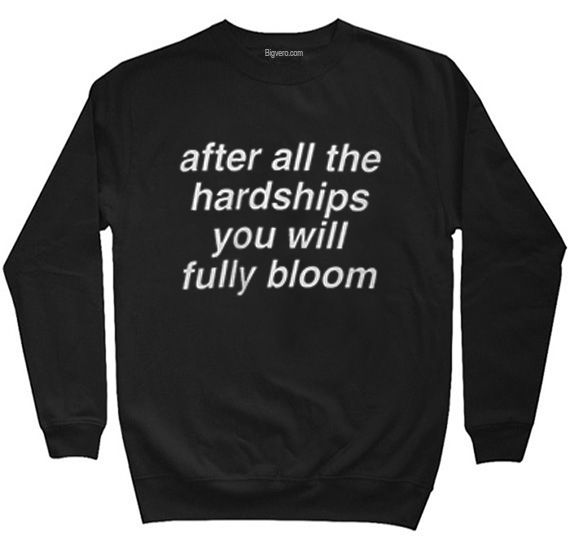 After All The Hardships You Will Fully Bloom Sweatshirt //Price: $28.50    #clothing #shirt #tshirt #tees #tee #graphictee #dtg #bigvero #OnSell #Trends #outfit #OutfitOutTheDay #OutfitDay