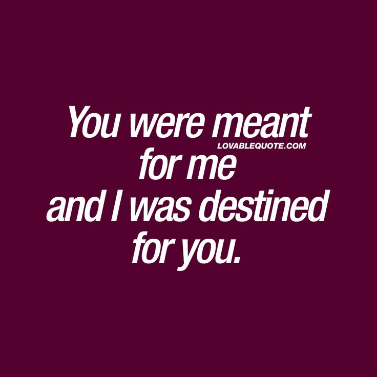 """You were meant for me and I was destined for you."" Click here for the GREATEST love quotes in the world! Only on lovablequote.com!"