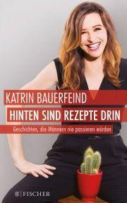 Katrin Bauerfeind - Hinten sind Rezepte drin - Geschichten, die Männern nie passieren würden