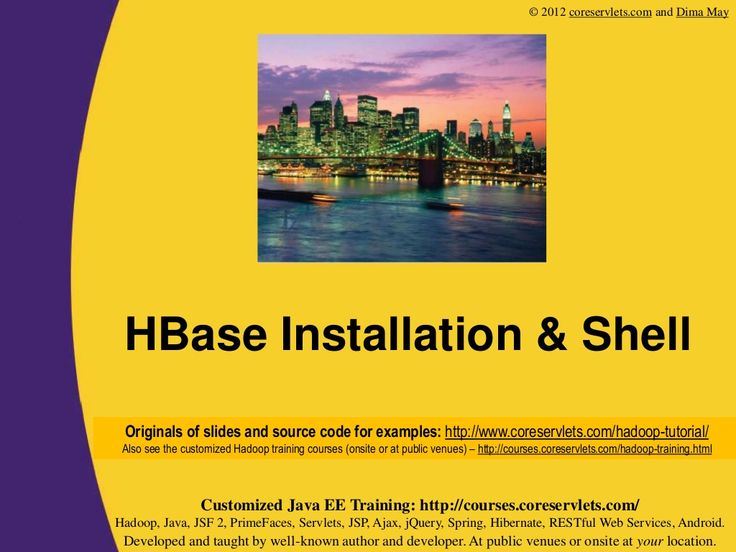 Hadoop Tutorial: HBase Part 2 -- Installation and Shell by Marty Hall via slideshare