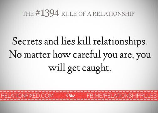 Secrets and lies kill relationships. No matter how careful you are, YOU WILL GET CAUGHT!