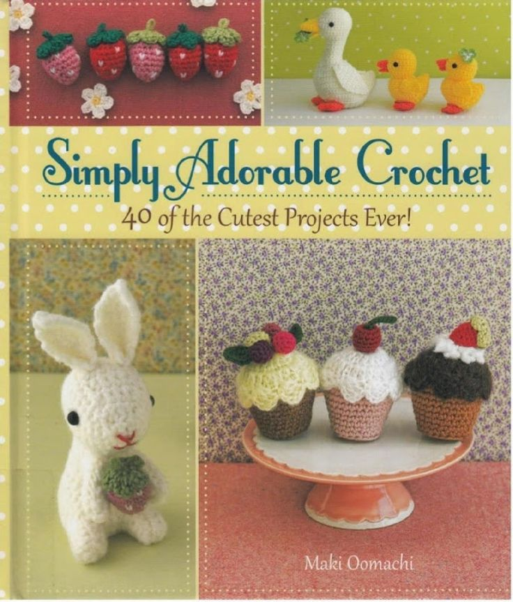 Simply adorable crochet  40 cutest projects ever