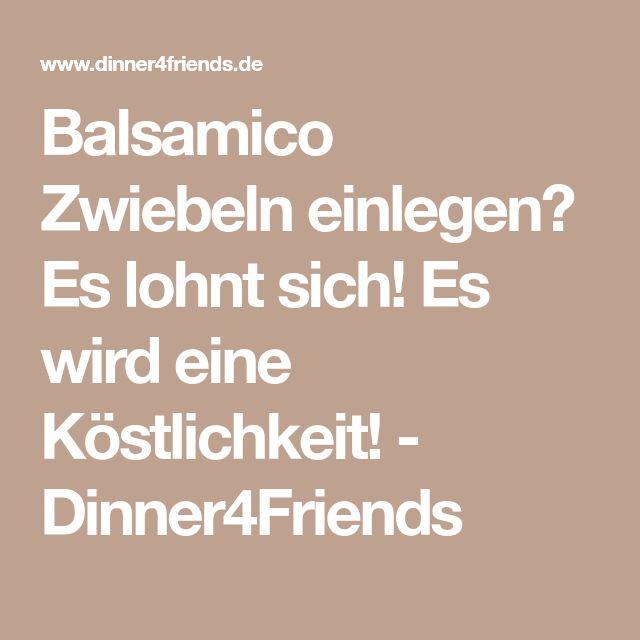 Balsamico Zwiebeln einlegen? Es lohnt sich! Es wird eine Köstlichkeit! - Dinner4Friends