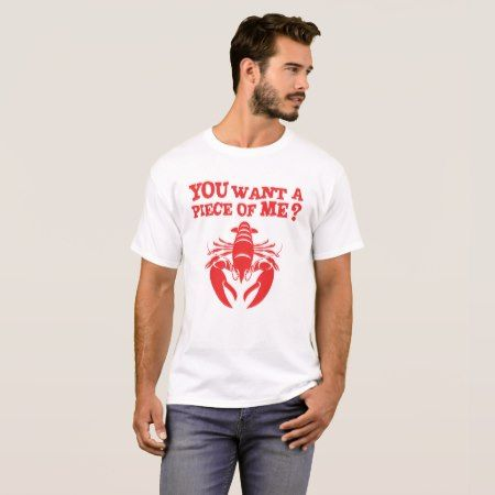 Lobster - You want a piece of me? T-Shirt - tap, personalize, buy right now!