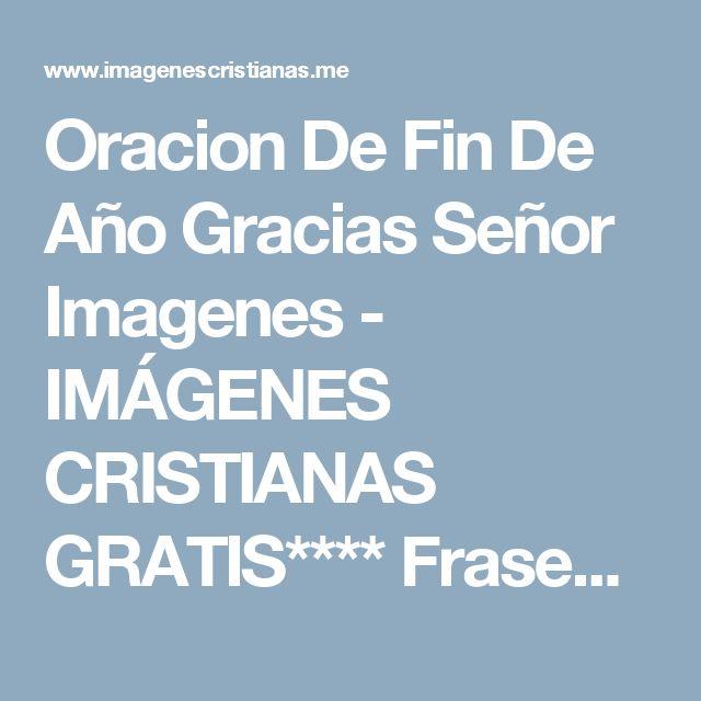 Oracion De Fin De Año Gracias Señor Imagenes - IMÁGENES CRISTIANAS GRATIS**** Frases cristianas y reflexiones Dios