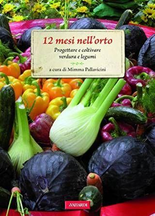 12 mesi nell'orto: Progettare e coltivare verdure e legumi Formato Kindle