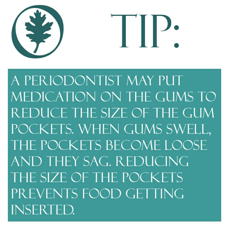Periodontics tip A periodontist may put medication on the