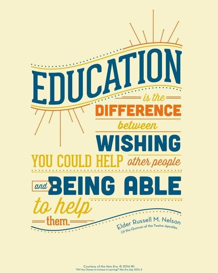 """Education is the difference between wishing you could help other people and being able to help them."" From #PresNelson's pinterest.com/pin/24066179230963800 inspiring message lds.org/new-era/2014/09/will-you-choose-to-increase-in-learning; lds.org/ensign/2015/01/what-will-you-choose. Learn more lds.org/youth/for-the-strength-of-youth and #passiton. #ShareGoodness"