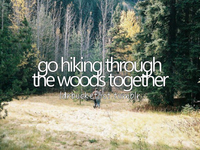 go hiking through the woods together #bucketlist