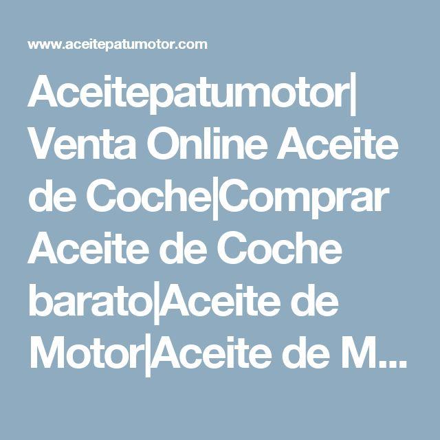 Aceitepatumotor| Venta Online  Aceite de Coche|Comprar Aceite de Coche barato|Aceite de Motor|Aceite de Moto - Aceitepatumotor