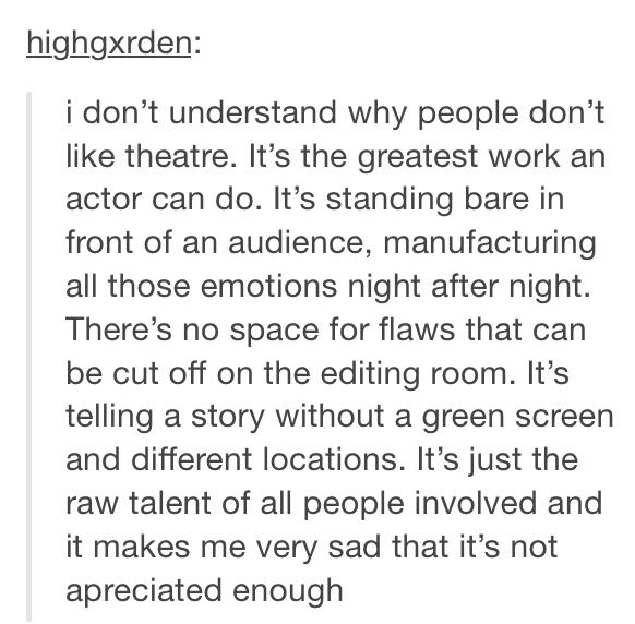 Theatre. Bless whoever wrote this! as an actor, I feel like sometimes we are and underrated species and people think it's easy work. think again.