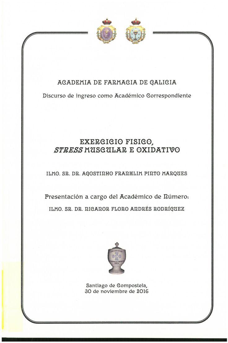 Exercicio fisico, stress muscular e oxidativo : Academia de Farmacia de Galicia, discurso de ingreso como académico correspondiente / Agostinho Franklim Pinto Marques ; presentación a cargo de Nicanor Floro Andrés Rodríguez. 2016