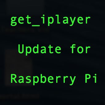 Get_iplayer update for Raspberry Pi