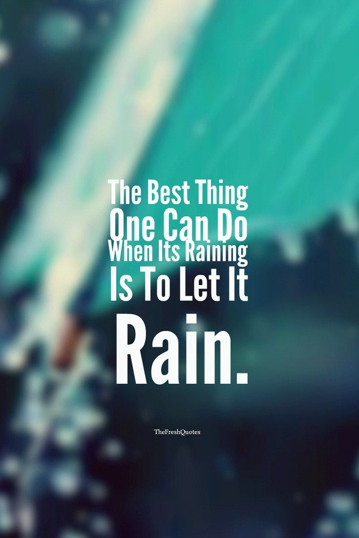 The Best Thing One Can Do When Its Raining Is To Let It Rain Rain Quotes Rainy Day Quotes Funny Rain Quotes