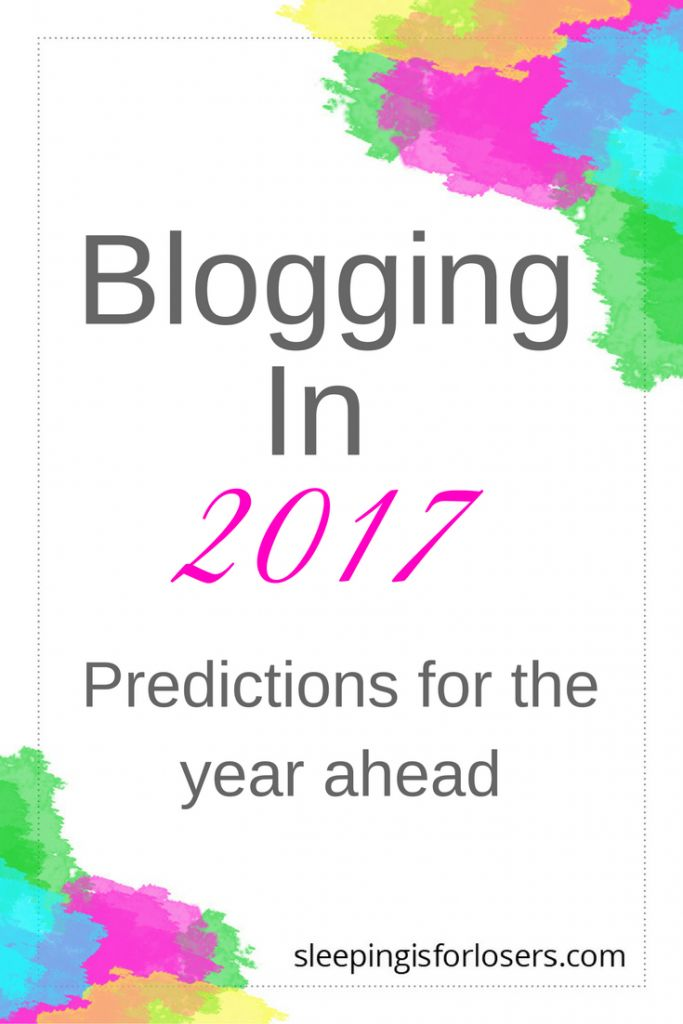 2017 Blogging Predictions [It's all about authenticity & showing up!]