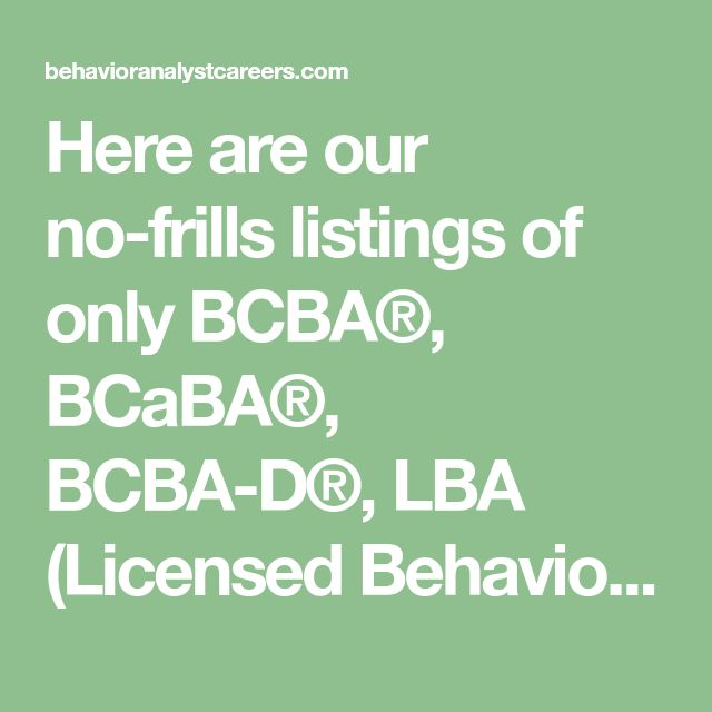 Here Are Our No-frills Listings Of Only BCBA®, BCaBA