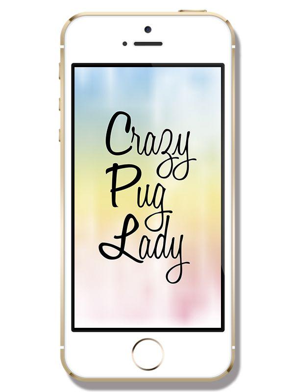 Freebie Friday   Crazy Pug Lady Phone Wallpaper http://www.thepugdiary.com/freebie-friday-crazy-pug-lady-phone-wallpaper/