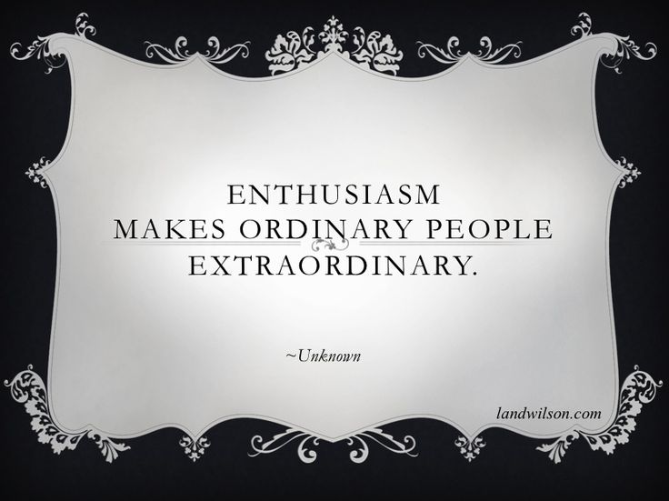 Enthusiasm makes ordinary people extraordinary. landwilson.com