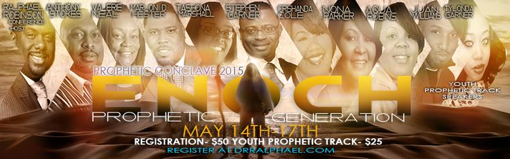 Dr. Ralphael J. Robinson, Sr., Invites You to the Prophetic Conclave 2015 on May 14th - 17th featuring: Anthony Stokes, Valerie Neal, Marlon D. Hester, Tashona Marshall, Stephen Garner, Crishanda Cole, Nona Parker, Aqua Robins, Juan Williams, Yonda Garner, Youth Prophetic Track Speakers and More! Registration is $50 and Youth Track Registration is $25.  To Register or For More Info: www.DrRalphael.com