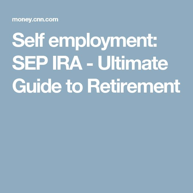 Self employment: SEP IRA - Ultimate Guide to Retirement
