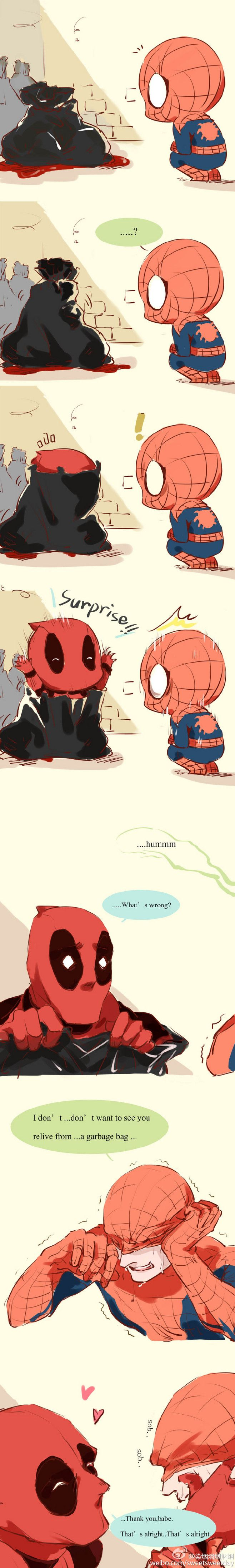 I was scared. Where were you? In the garbage spidey Deadpool! *cries*