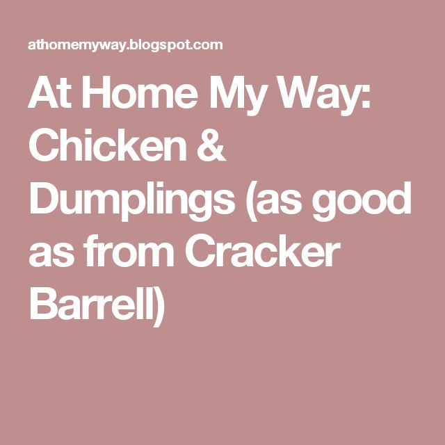 At Home My Way: Chicken & Dumplings (as good as from Cracker Barrell)