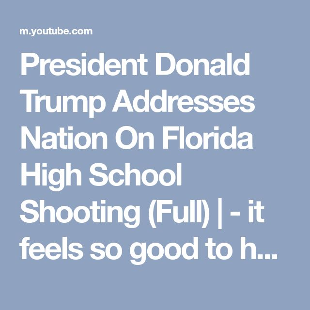 President Donald Trump Addresses Nation On Florida High School Shooting (Full) | - it feels so good to have a Christian president to respond so well to such a tragedy.
