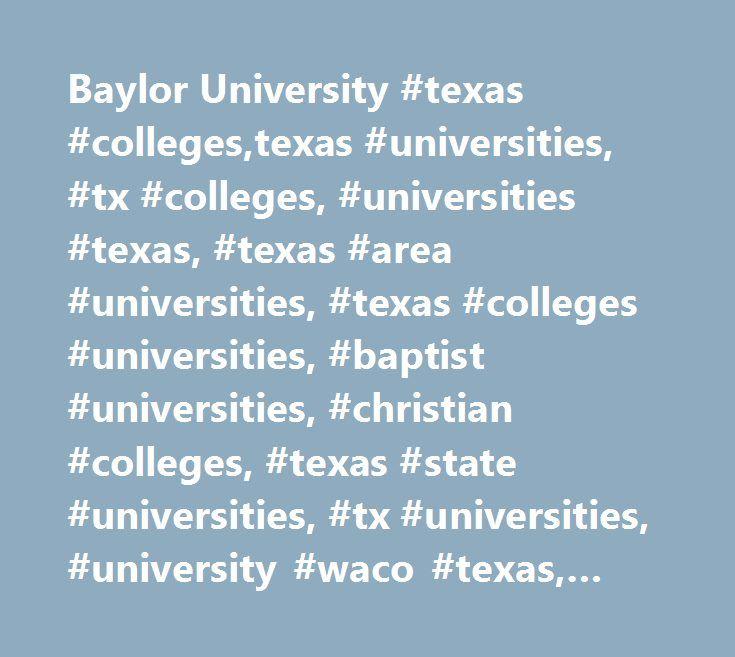 Baylor University #texas #colleges,texas #universities, #tx #colleges, #universities #texas, #texas #area #universities, #texas #colleges #universities, #baptist #universities, #christian #colleges, #texas #state #universities, #tx #universities, #university #waco #texas, #college #texas #state, #texas #colleges #& #universities…