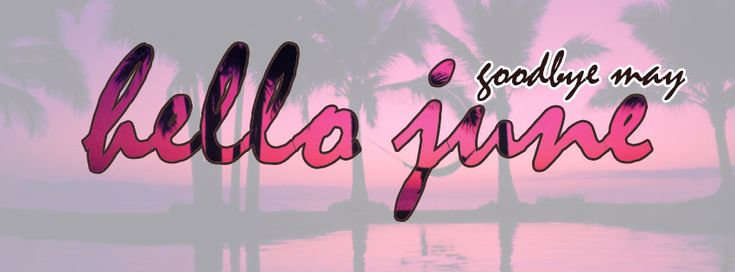 Goodbye May, Hello June - Facebook cover