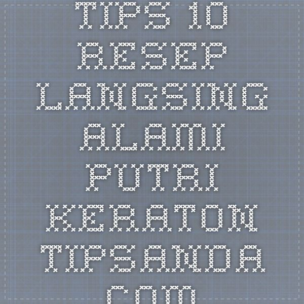 Tips 10 Resep Langsing Alami Putri Keraton - tipsanda.com