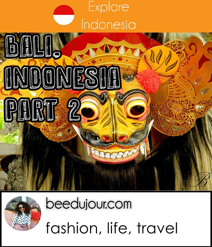 Bali, Indonesia Part Two · Bee Du Jour