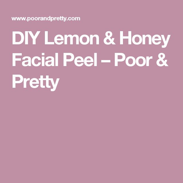 DIY Lemon & Honey Facial Peel – Poor & Pretty