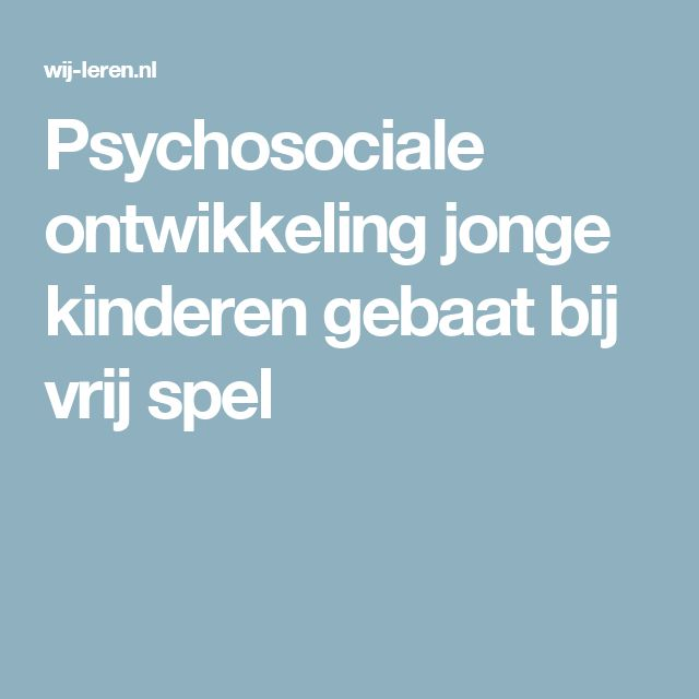 Psychosociale ontwikkeling jonge kinderen gebaat bij vrij spel