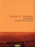 """Sahara sconosciuto - Almasy, Laszlo' Ede  Cartografo, aviatore, spia, romantico viaggiatore: chi fu davvero Almasy? Gliappassionati del deserto lo considerano un mito. Ma il """"conte"""" come amavafarsi chiamare anche se non lo era, o Abu Ramla, il """"padre della sabbia"""", comelo chiamavano i suoi amici beduini, è un enigma."""