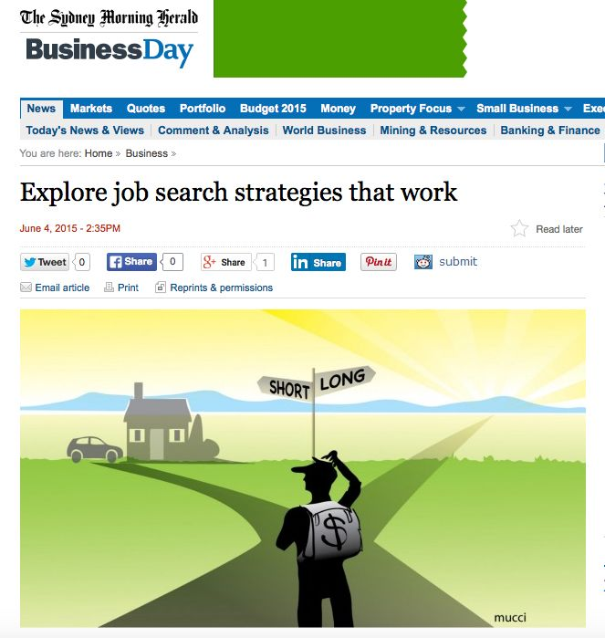 My latest article in The Sydney Morning Herald business section featuring an excerpt from my book, Navigating Career Crossroads. Click here to read Explore Job Search Strategies that Work  http://www.smh.com.au/business/explore-job-search-strategies-that-work-20150604-ghgda4.html