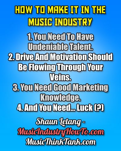 How to make it in the music industry, by Shaun Letang of http://www.musicindustryhowto.com/ on http://www.musicthinktank.com/