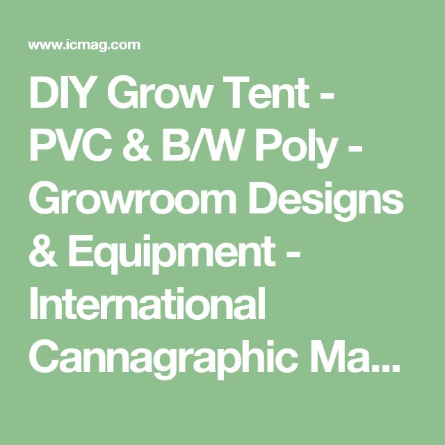 DIY Grow Tent - PVC & B/W Poly - Growroom Designs & Equipment - International Cannagraphic Magazine Forums