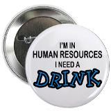 "HR Need a Drink 2.25"" Button for $4.00"