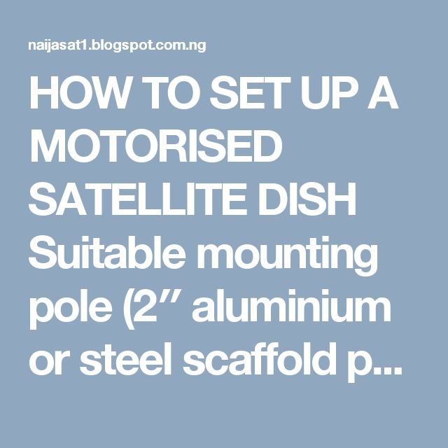 HOW TO SET UP A MOTORISED SATELLITE DISH  Suitable mounting pole (2″ aluminium or steel scaffold pole)  TK brackets or and L-Bar for mountin...