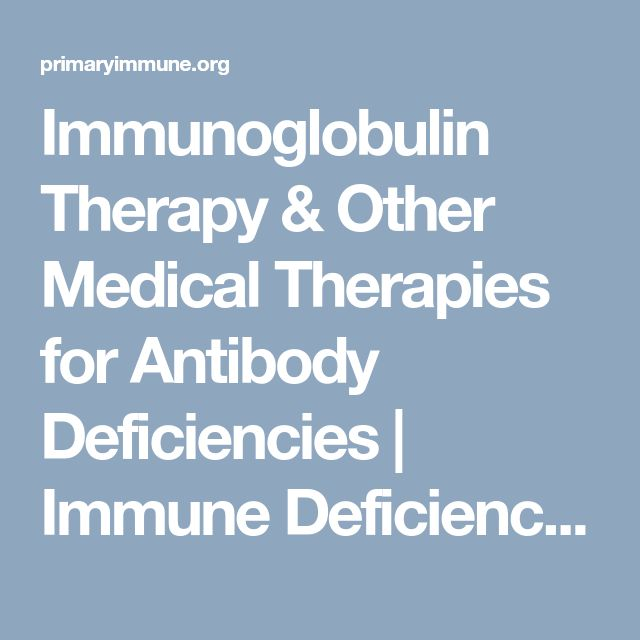 Immunoglobulin Therapy & Other Medical Therapies for Antibody Deficiencies | Immune Deficiency Foundation