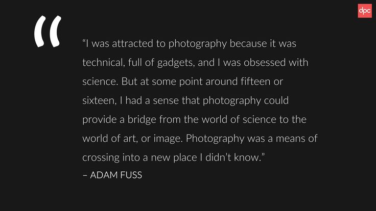 """...Photography was a means of crossing into a new place I didn't know."" –Adam Fuss"