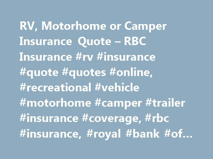 RV, Motorhome or Camper Insurance Quote – RBC Insurance #rv #insurance #quote #quotes #online, #recreational #vehicle #motorhome #camper #trailer #insurance #coverage, #rbc #insurance, #royal #bank #of #canada http://dental.nef2.com/rv-motorhome-or-camper-insurance-quote-rbc-insurance-rv-insurance-quote-quotes-online-recreational-vehicle-motorhome-camper-trailer-insurance-coverage-rbc-insurance-royal-bank-o/  # Car Insurance Car Insurance Motorcycle Insurance RV Other Vehicle Insurance…