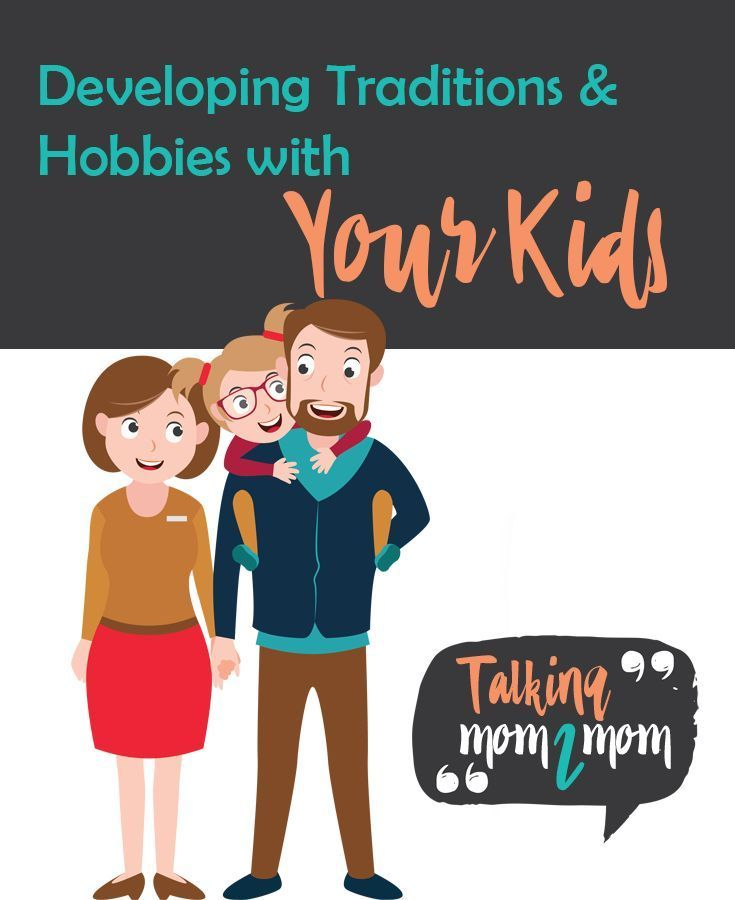 Developing Traditions Hobbies With Your Kids Parenting Fail
