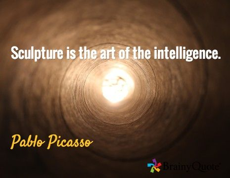 Sculpture is the art of the intelligence. / Pablo Picasso