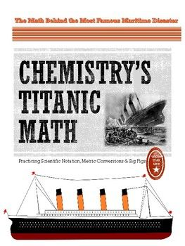 Finally, a way to make lesson on scientific notation, sig figs, metric conversions and density problems interesting! Let's be honest, teaching sig figs and scientific notation is not the most exciting topic in chemistry. I put together my Titanic Unit as a way of inspiring the students to use math to find out more about the Titanic; a topic I have found which students are naturally curious.