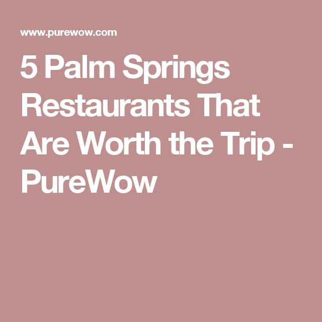 5 Palm Springs Restaurants That Are Worth the Trip - PureWow